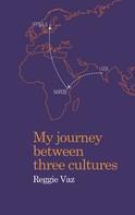 Reggie Vaz: My Journey between Three Cultures