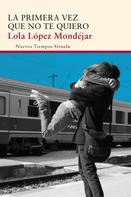 Lola López Mondéjar: La primera vez que no te quiero