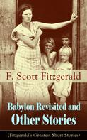 F. Scott Fitzgerald: Babylon Revisited and Other Stories (Fitzgerald's Greatest Short Stories)