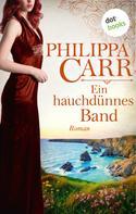 Philippa Carr: Ein hauchdünnes Band: Die Töchter Englands - Band 18 ★★★★
