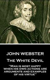 """The White Devil - """"Man is most happy, when his own actions are arguments and examples of his virtue"""""""