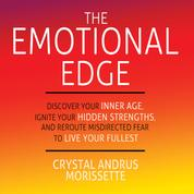 The Emotional Edge - Discover Your Inner Age, Ignite Your Hidden Strengths, and Reroute Misdirected Fear to Live Your Fullest (Unabridged)