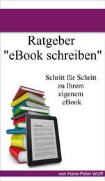 Ratgeber eBook schreiben - Schritt für Schritt zum eigenen eBook