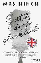 Putz dich glücklich - Brillante Tipps für ein glänzendes Zuhause und ein aufgeräumtes Seelenleben - Der Nr. 1 Bestseller aus Großbritannien