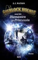 E.C. Watson: Sherlock Holmes - Neue Fälle 15: Sherlock Holmes und die Diamanten der Prinzessin ★★★★