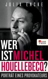 Wer ist Michel Houellebecq? - Porträt eine Provokateurs