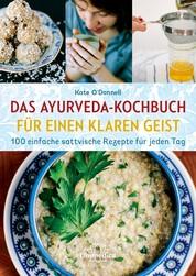 Ayurveda-Kochen für einen klaren Geist - 100 einfache sattvische Rezepte für jeden Tag