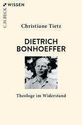Dietrich Bonhoeffer - Theologe im Widerstand