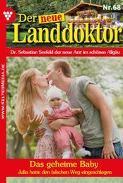 Der neue Landdoktor 68 – Arztroman - Das geheime Baby