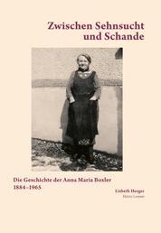 Zwischen Sehnsucht und Schande - Die Geschichte der Anna Maria Boxler 1884-1965