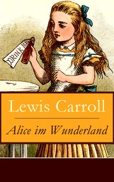 Alice im Wunderland - Der beliebte Kinderklassiker: Alices Abenteuer im Wunderland (Voll Illustriert)