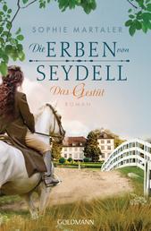 Die Erben von Seydell - Das Gestüt - Roman - Die Gestüt-Saga 1