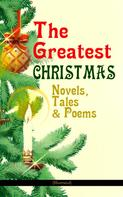Charles Dickens: The Greatest Christmas Novels, Tales & Poems (Illustrated)