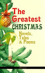The Greatest Christmas Novels, Tales & Poems (Illustrated) - 200+ Titles in One Volume: A Christmas Carol, The Gift of the Magi, The Twelve Days of Christmas, The Blue Bird, Little Women, The Wonderful Life, The Old Woman Who Lived in a Shoe and many more…