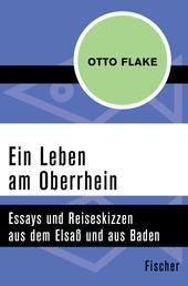 Ein Leben am Oberrhein - Essays und Reiseskizzen aus dem Elsaß und aus Baden