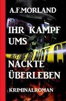 A. F. Morland: Ihr Kampf ums nackte Überleben: Kriminalroman