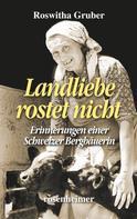 Roswitha Gruber: Landliebe rostet nicht - Erinnerungen einer Schweizer Bergbäuerin ★★★★