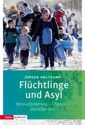 Flüchtlinge und Asyl - Herausforderung - Chance - Zerreißprobe