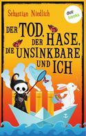 Sebastian Niedlich: Der Tod, der Hase, die Unsinkbare und ich ★★★★