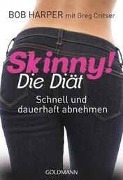 Skinny! Die Diät - Schnell und dauerhaft abnehmen