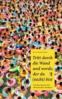 Kai Marchal: Tritt durch die Wand und werde, der du (nicht) bist