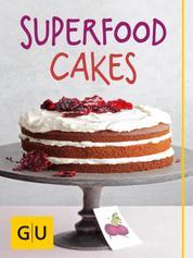 Superfood Cakes - Die 30 besten Kuchen-Rezepte mit Goji, Blaubeere, Matcha & Co