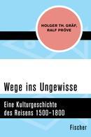 Holger Th. Gräf: Wege ins Ungewisse