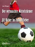 Jan Flieger: Der vertauschte Mittelstürmer