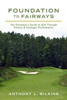 Anthony L Wilkins: Foundation to Fairways