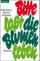Johannes Mario Simmel: Bitte lasst die Blumen leben ★★★★