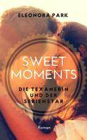 Eleonora Park: Sweet Moments - Die Texanerin und der Serienstar (Erotischer Frauenroman) ★★★