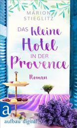 Das kleine Hotel in der Provence - Roman