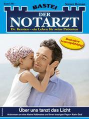 Der Notarzt 393 - Arztroman - Über uns tanzt das Licht