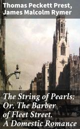 The String of Pearls; Or, The Barber of Fleet Street. A Domestic Romance