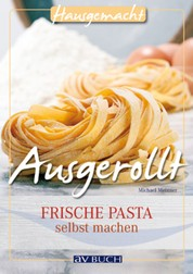 Ausgerollt - Frische Pasta selbst machen
