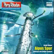 "Perry Rhodan 3086: Aipus Spur - Perry Rhodan-Zyklus ""Mythos"""