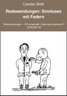 Carsten Both: Redewendungen: Sinnloses mit Federn