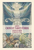 Akron Frey: Akrons Crowley Tarot Führer