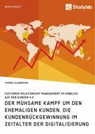 Thomas Gildemeyer: Der mühsame Kampf um den ehemaligen Kunden. Die Kundenrückgewinnung im Zeitalter der Digitalisierung