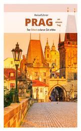 Reiseführer Prag an einem Tag! - Entdecke in kurzer Zeit die besten Sehenswürdigkeiten, Hotels, Restaurants, Kunst, Kultur und Ausflüge mit Kindern in der Stadt der hundert Türme!