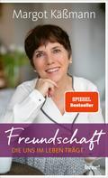 Margot Käßmann: Freundschaft, die uns im Leben trägt ★★★