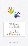 Wolfgang Bergmann: Toll, dass es Kinder gibt! ★★★★