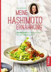 Meine Hashimoto-Ernährung - Der Neustart fürs Immunsystem. Mit über 120 Rezepten