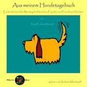 Aus meinem Hundetagebuch - Ein hündischer Hör-Monolog für Herrchens Frauchen und Frauchens Herrchen