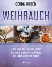 Weihrauch - Alles über das Harz der Götter und seine erstaunliche Wirkung auf Seele, Geist und Körper