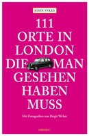 John Sykes: 111 Orte in London, die man gesehen haben muss ★★★★