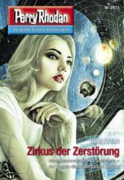 """Perry Rhodan 2973: Zirkus der Zerstörung - Perry Rhodan-Zyklus """"Genesis"""""""