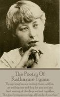 Katherine Tynan: The Poetry Of Katharine Tynan