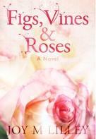 Joy Gerken: Figs, Vines and Roses