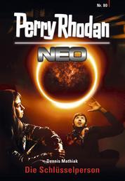 Perry Rhodan Neo 80: Die Schlüsselperson - Staffel: Protektorat Erde 8 von 12